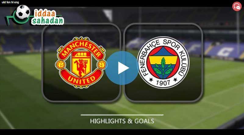 Manchester United Fenerbahçe Maç Özeti